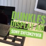 Ein typisches Notebook-Fehlerbild. Dunkles Display Sony SVF13N2Y9EB